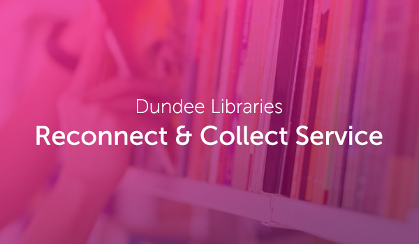 Dundee Libraries launch Reconnect & Collect Service